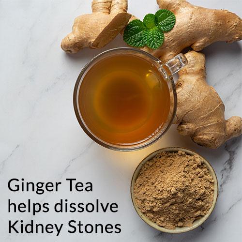 Ginger Tea: Dissolves Kidney Stones